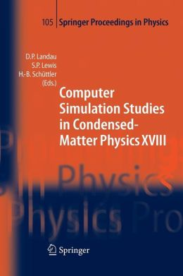 Computer Simulation Studies in Condensed-Matter Physics XVIII: Proceedings of the Eighteenth Workshop, Athens, GA, USA, March 7-11, 2005