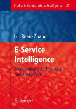 E-Service Intelligence: Methodologies, Technologies and Applications