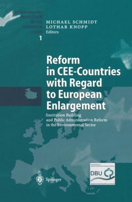Reform in CEE-Countries with Regard to European Enlargement: Institution Building and Public Administration Reform in the Environmental Sector