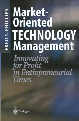 Market-Oriented Technology Management: Innovating for Profit in Entrepreneurial Times