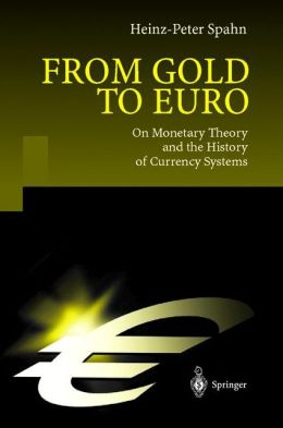 From Gold to Euro: On Monetary Theory and the History of Currency Systems