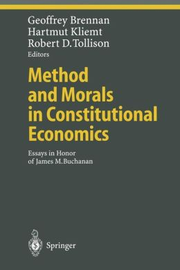 Method and Morals in Constitutional Economics: Essays in Honor of James M. Buchanan