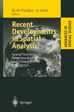 Recent Developments in Spatial Analysis: Spatial Statistics, Behavioural Modelling, and Computational Intelligence