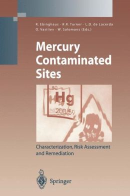 Mercury Contaminated Sites: Characterization, Risk Assessment and Remediation