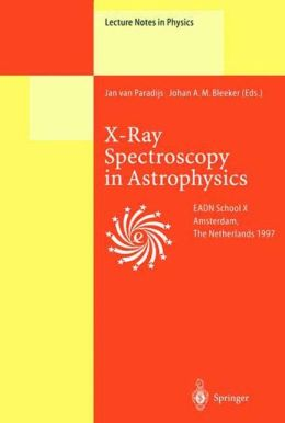 X-Ray Spectroscopy in Astrophysics: Lectures Held at the Astrophysics School X Organized by the European Astrophysics Doctoral Network (EADN) in Amsterdam, The Netherlands, September 22-October 3, 1997