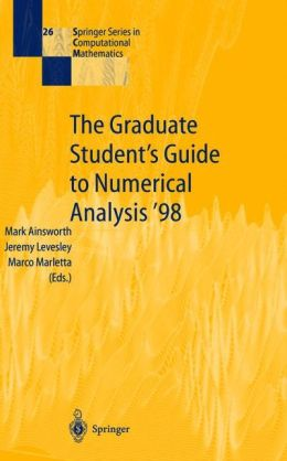 The Graduate Student's Guide to Numerical Analysis '98: Lecture Notes from the VIII EPSRC Summer School in Numerical Analysis