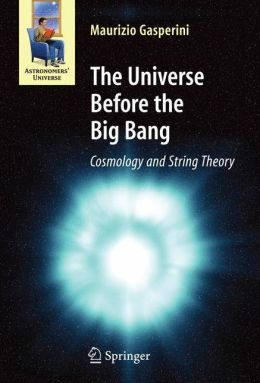 The Universe Before the Big Bang: Cosmology and String Theory