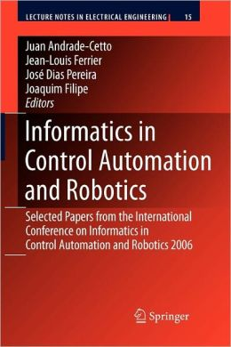Informatics in Control Automation and Robotics: Selected Papers from the International Conference on Informatics in Control Automation and Robotics 2006