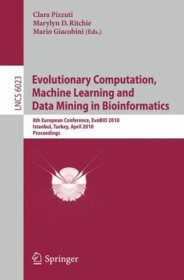 Evolutionary Computation, Machine Learning and Data Mining in Bioinformatics: 8th European Conference, EvoBIO 2010, Istanbul, Turkey, April 7-9, 2010, Proceedings