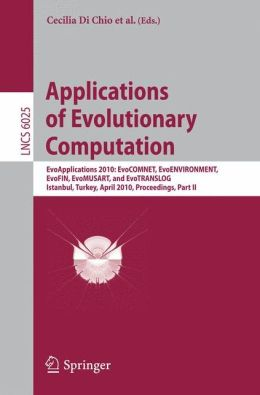 Applications of Evolutionary Computation: EvoApplications 2010: EvoCOMNET, EvoENVIRONMENT, EvoFIN, EvoMUSART, and EvoTRANSLOG, Istanbul, Turkey, April 7-9, 2010, Proceedings, Part II
