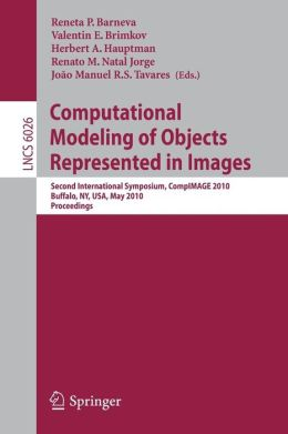 Computational Modeling of Objects Represented in Images: Second International Symposium, CompIMAGE 2010, Buffalo, NY, USA, May 5-7, 2010. Proceedings