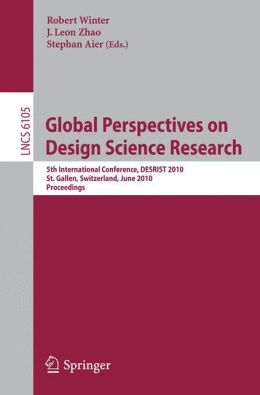 Global Perspectives on Design Science Research: 5th International Conference, DESRIST 2010, St. Gallen, Switzerland, June 4-5, 2010. Proceedings