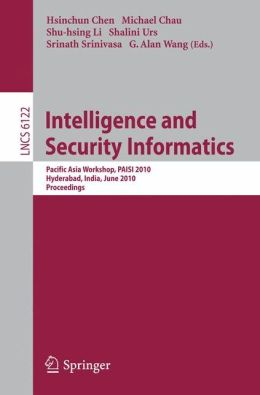 Intelligence and Security Informatics: Pacific Asia Workshop, PAISI 2010, Hyderabad, India, June 21, 2010 Proceedings