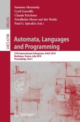 Automata, Languages and Programming: 37th International Colloquium, ICALP 2010, Bordeaux, France, July 6-10, 2010, Proceedings, Part I