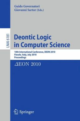 Deontic Logic in Computer Science: 10th International Conference, DEON 2010, Fiesole, Italy, July 7-9, 2010. Proceedings