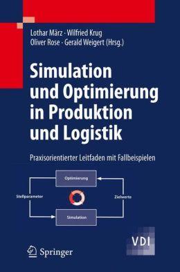 Simulation und Optimierung in Produktion und Logistik: Praxisorientierter Leitfaden mit Fallbeispielen