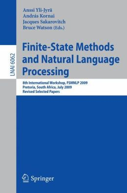 Finite-State Methods and Natural Language Processing: 8th International Workshop, FSMNLP 2009, Pretoria, South Africa, July 21-24, 2009, Revised Selected Papers