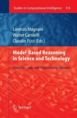 Model-Based Reasoning in Science and Technology: Abduction, Logic, and Computational Discovery