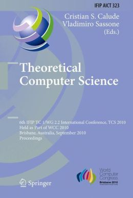 Theoretical Computer Science: 6th IFIP WG 2.2 International Conference, TCS 2010, Held as a Part of WCC 2010, Brisbane, Australia, September 20-23, 2010, Proceedings