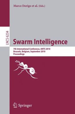 Swarm Intelligence: 7th International Conference, ANTS 2010, Brussels, Belgium,September 8-10, 2010 Proceedings