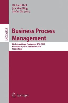 Business Process Management: 8th International Conference, BPM 2010, Hoboken, NJ, USA, September 13-16, 2010, Proceedings