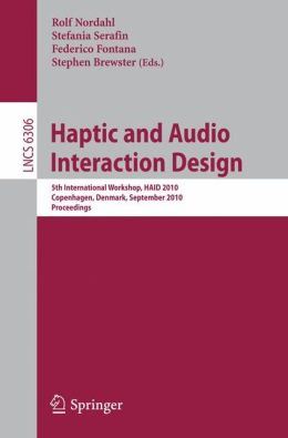 Haptic and Audio Interaction Design: 5th International Workshop, HAID 2010, Copenhagen, Denmark, September 16-17, 2010, Proceedings