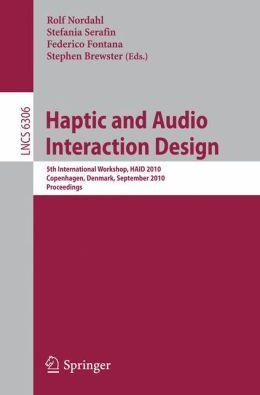 Haptic and Audio Interaction Design: 5th International Workshop, HAID 2010, Copenhagen, Denmark, September 16-17, 2010, Proceedings