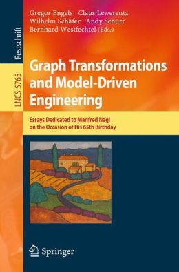 Graph Transformations and Model-Driven Engineering: Essays Dedicated to Manfred Nagl on the Occasion of his 65th Birthday