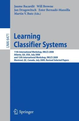 Learning Classifier Systems: 11th International Workshop, IWLCS 2008, Atlanta, GA, USA, July 13, 2008, and 12th International Workshop, IWLCS 2009, Montreal, QC, Canada, July 9, 2009, Revised Selected Papers