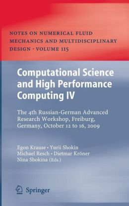 Computational Science and High Performance Computing IV: The 4th Russian-German Advanced Research Workshop, Freiburg, Germany, October 12 to 16, 2009