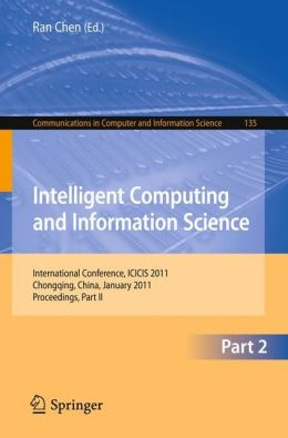 Intelligent Computing and Information Science: International Conference, ICICIS 2011, Chongqing, China, January 8-9, 2011. Proceedings, Part II