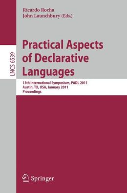 Practical Aspects of Declarative Languages: 13th International Symposium, PADL 2011, Austin, TX, USA, January 24-25, 2011. Proceedings