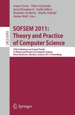 SOFSEM 2011: Theory and Practice of Computer Science: 37th Conference on Current Trends in Theory and Practice of Computer Science, Nový Smokovec, Slovakia, January 22-28, 2011. Proceedings