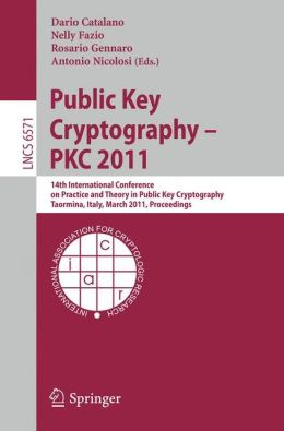 Public Key Cryptography -- PKC 2011: 14th International Conference on Practice and Theory in Public Key Cryptography, Taormina, Italy, March 6-9, 2011, Proceedings