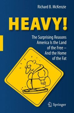 HEAVY!: The Surprising Reasons America Is the Land of the Free--And the Home of the Fat