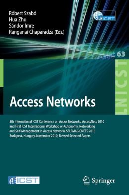 Access Networks: 5th International ICST Conference on Access Networks, AccessNets 2010 and First International Workshop on Automatic Networking and Self-Management in Access Networks, SELFMAGICNETS 2010, Revised Selected Papers, Budapest, Hungary, Novembe