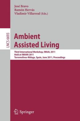 Ambient Assisted Living: Third International Workshop, IWAAL 2011, Held at IWANN 2011, Torremolinos-Málaga, Spain, June 8-10, 2011, Proceedings