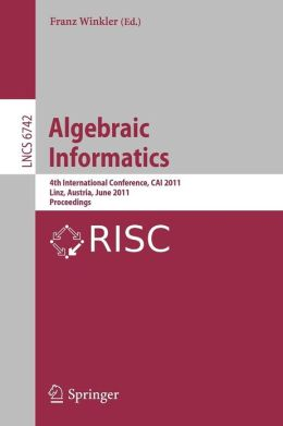 Algebraic Informatics: 4th International Conference, CAI 2011, Linz, Austria, June 21-24, 2011, Proceedings
