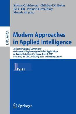 Modern Approaches in Applied Intelligence: 24th International Conference on Industrial Engineering and Other Applications of Applied Intelligent Systems, IEA/AIE 2011, Syracuse, NY, USA, June 28 - July 1, 2011, Proceedings, Part I