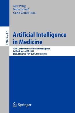 Artificial Intelligence in Medicine: 13th Conference on Artificial Intelligence in Medicine, AIME 2011, Bled, Slovenia, July 2-6, 2011, Proceedings