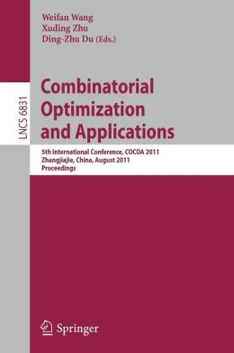 Combinatorial Optimization and Applications: 5th International Conference, COCOA 2011, Zhangjiajie, China, August 4-6, 2011, Proceedings