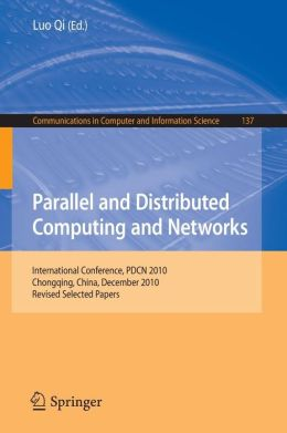 Parallel and Distributed Computing and Networks: International Conference, PDCN 2010, Chongqing, China, December 13-14, 2010. Revised Selected Papers