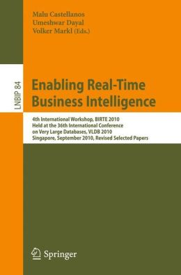 Enabling Real-Time Business Intelligence: 4th International Workshop, BIRTE 2010, Held at the 36th International Conference on Very Large Databases, ... Notes in Business Information Processing) Malu Castellanos, Umeshwar Dayal and Volker Markl
