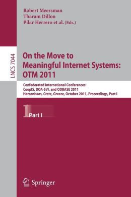 On the Move to Meaningful Internet Systems: OTM 2011: Confederated International Conferences, CoopIS, DOA-SVI, and ODBASE 2011, Hersonissos, Crete, Greece, October 17-21, 2011, Proceedings, Part I