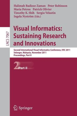 Visual Informatics: Sustaining Research and Innovations: Second International Visual Informatics Conference, IVIC 2011, Selangor, Malaysia, November 9-11, 2011, Proceedings, Part II