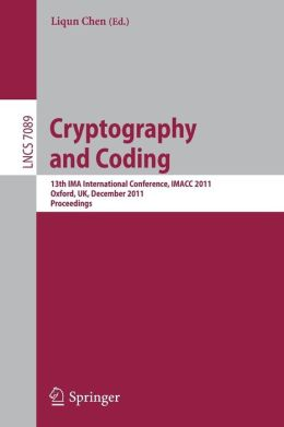 Cryptography and Coding: 13th IMA International Conference, IMACC 2011, Oxford, UK, December 2011, Proceedings