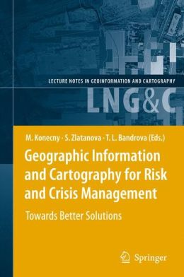 Geographic Information and Cartography for Risk and Crisis Management: Towards Better Solutions