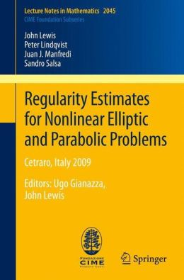 Regularity Estimates for Nonlinear Elliptic and Parabolic Problems: Cetraro, Italy 2009 <P>