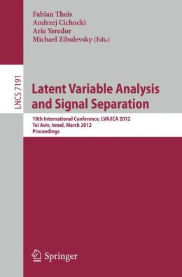 Latent Variable Analysis and Signal Separation: 10th International Conference, LVA/ICA 2012, Tel Aviv, Israel, March 12-15, 2012, Proceedings