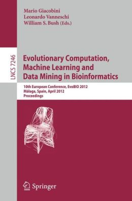 Evolutionary Computation, Machine Learning and Data Mining in Bioinformatics: 10th European Conference, EvoBIO 2012, Málaga, Spain, April 11-13, 2012, Proceedings